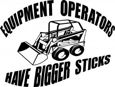 CONSTRUCTION HEAVY EQUIPMENT OPERATORS HAVE BIGGER STICKS VINYL DECAL STICKER