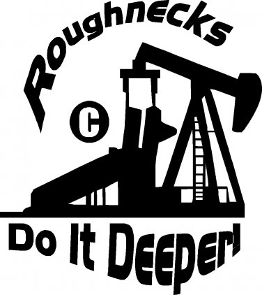 oil field roughnecks do it deeper vinyl decal sticker