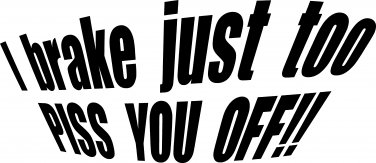 """i brake just too piss you off vinyl decal sticker 8""""  wide!"""