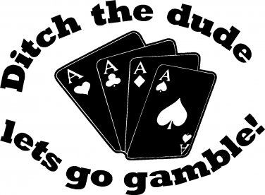 """ditch the dude lets go gamble! vinyl decal sticker 7"""" wide!!"""