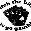 "ditch the bitch lets go gamble! vinyl decal sticker 7"" wide!!"
