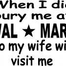 walmart when i die bury me there so wife will visit vinyl decal sticker