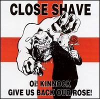 Close Shave - Oi Kinnock give us back our rose - CD