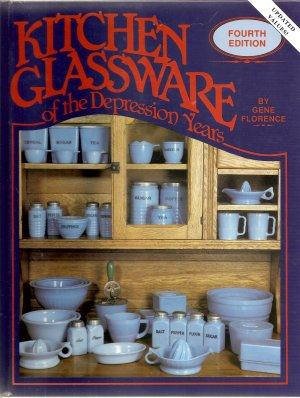 Kitchen Glassware of the Depression Years 4th edition by Gene Florence