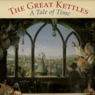 The Great Kettles: A tale of time by Dean Morrissey