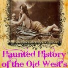 Haunted History of the Old West's Wicked Ladies and The Bad Hombres They Loved