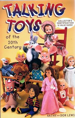 TALKING TOYS OF THE 20TH CENTURY COLLECTOR'S ID & VALUE GUIDE BOOK