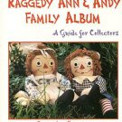 RAGGEDY ANN & ANDY FAMILY ALBUM GUIDE Edition 3 Revised with Updated Values 2000
