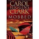 MOBBED BY CAROL HIGGINS CLARK-A REGAN REILLY MYSTERY IN SOFT COVER-FREE SHIPPING