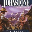 SIX WAYS FROM SUNDAY BY WILLIAM W JOHNSTONE & JA JOHNSTONE IN SOFT COVER