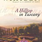 A HILLTOP IN TUSCANY -SEQUEL TO A GARDEN IN PARIS BY STEPHANIE GRACE WHITSON