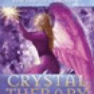 Crystal Therapy - How to Heal and Empower Your Life with Crystal Energy