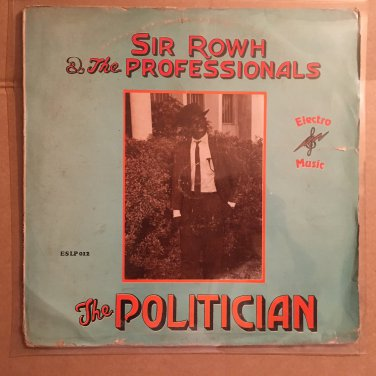 SIR ROWH & THE PROFESSIONALS LP the politician NIGERIA AFRO