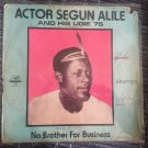 ACTOR SEGUN ALILE & HIS UGIE 75 LP no brother for business NIGERIA mp3 LISTEN