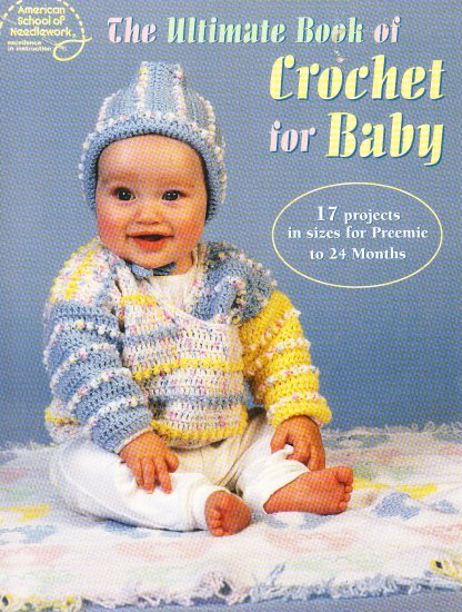 * The Ultimate Book of Crochet for BABY -    Premie to 24 months