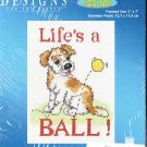 * Dog / Puppy Cross Stitch Kit  LIFE'S A BALL Designs for the Needle