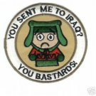 You Sent Me To Iraq You Bastards Military Patch