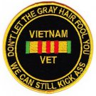 US Military Vietnam Veteran DON'T LET THE GRAY HAIR FOOL YOU WE CAN STILL Patch