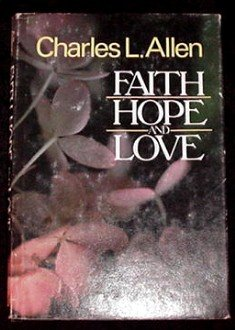 Faith, Hope and Love! Hardcover Book by Charles L Allen CLASSIC BEST SELLER (I love this book!)