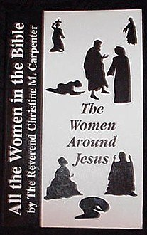 The Women Around Jesus! All the Women in the Bible Explained! Book by Rev Christine Carpenter
