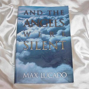 And The ANGELS Were Silent! Book by Max Lucado! WONDERFUL, Feel Good Reading! (I love this author!)