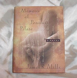 MEMOIRS of PONTIUS PILATE! He can't get JESUS out of his mind! Hardcover Book by James R Mills!
