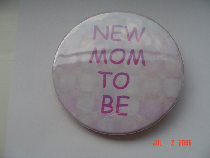 New Pinback Button New Mom to Be Birth Baby Mother