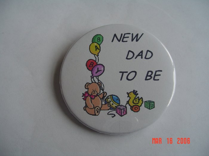 New Pinback Buttons New Dad to Be Baby Birth Father