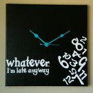 Whatever I'm Late Anyway Clock with Vinyl - Funny Clocks