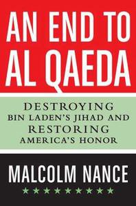 BOOK - AN END TO AL-QAEDA: DESTROYING BIN LADEN'S JIHAD - MALCOLM NANCE
