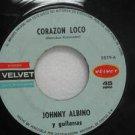 "JOHNNY ALBINO peru 45 CORAZON LOCO/TE AMARE TODA LA VIDA 7"" Latin VELVET"