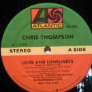 "CHRIS THOMPSON usa 12"" LOVE AND LONELINESS Rock PROMO/WHITE JACKET ATLANTIC 920"