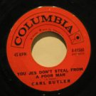 """CARL BUTLER usa 45 YOU JES DON'T STEAL FROM A POOR MAN 7"""" Country CRY YOU FOOL C"""
