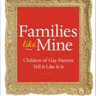 Families Like Mine-Children of Gay Parents. Tell It Like It Is