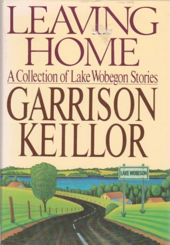 LEAVING HOME: A Collection of Lake Wobegon Stories by Garrison Keillor (1987, hardcover)