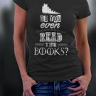 Game Of Thrones , Do You Even Read The Books Shirt
