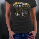 Game Of Thrones , Mourning For A Fictional Character Shirt