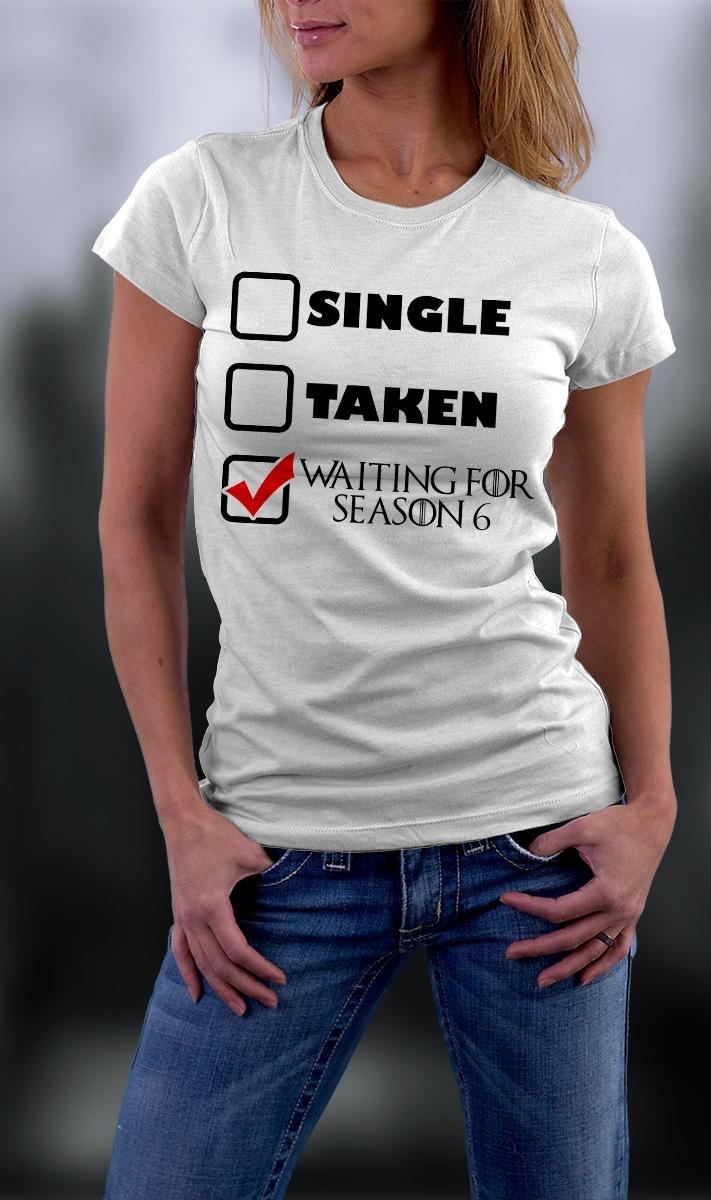 Game Of Thrones ,Single Taken  Waiting For Season 6 Shirt