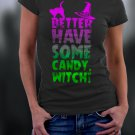 Halloween Shirt, Better Have Some Candy Witch Shirt