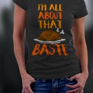 Thanks Giving,  I'm All About That Baste Shirt