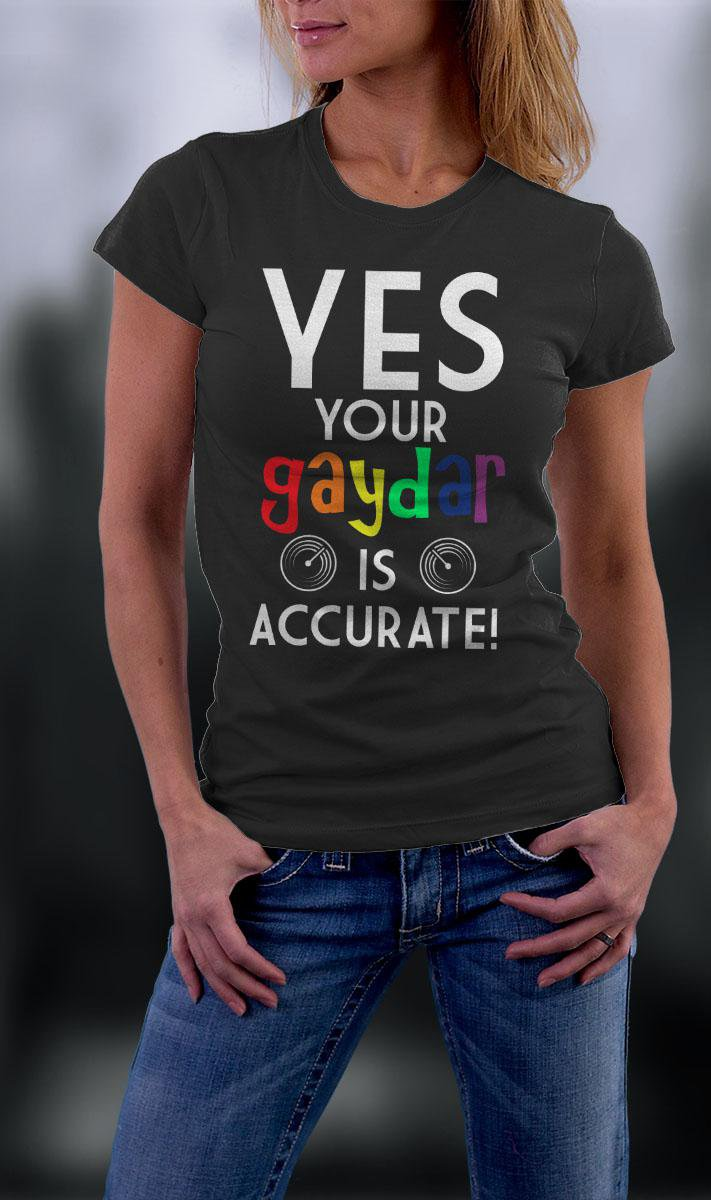 Gay Pride, Yes Your Gaydar Is Accurate Shirt