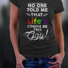 Gay Pride, No One Told Me That Life's Gonna Be This Gay Shirt