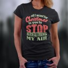 Christmas Shirt, All I Want For Christmas Is You To Stop Breathing My Air Shirt