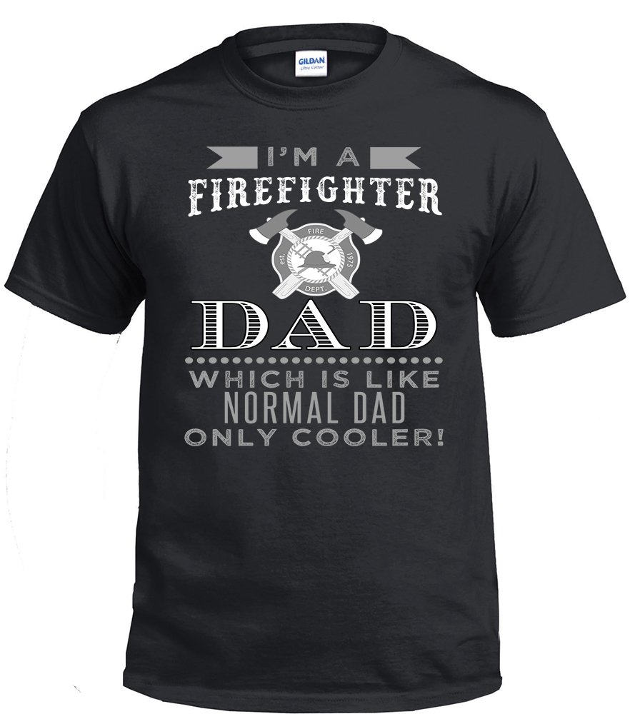 Firefighter Dad,I'm A Firefighter Dad, Which Is Like Normal Dad Only Cooler Shirt