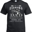 Fishing Dad,I'm A Fishing Dad, Which Is Like Normal Dad Only Cooler Shirt