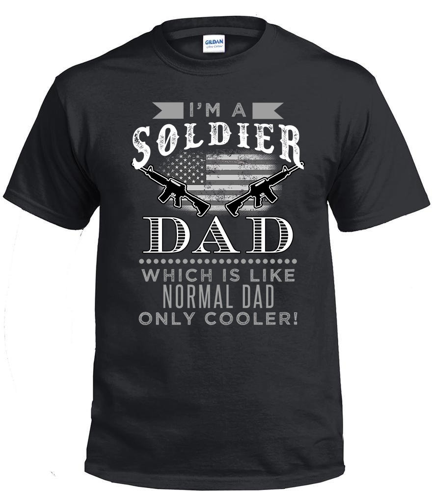Soldier Dad,I'm A Soldier Dad, Which Is Like Normal Dad Only Cooler Shirt