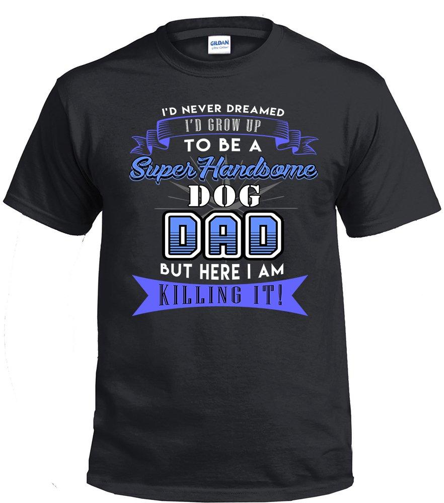 Dog Dad,I'd Never Dream I'd Grow Up To Be A Super Handsome Dog Dad Shirt