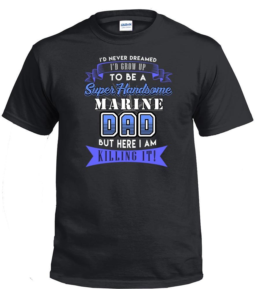 Marine Dad,I'd Never Dream I'd Grow Up To Be A Super Handsome Marine Dad Shirt