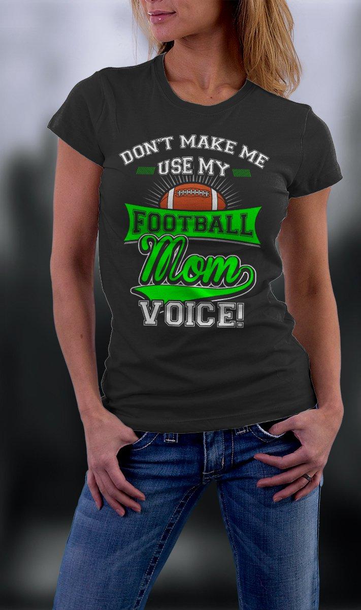 Football Mom, Mom Shirt, Don't Make Me Use My Football Mom Voice Shirt