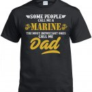 Marine Dad, Some People Call Me A Marine The Most Important ones Call Me Dad Shirt